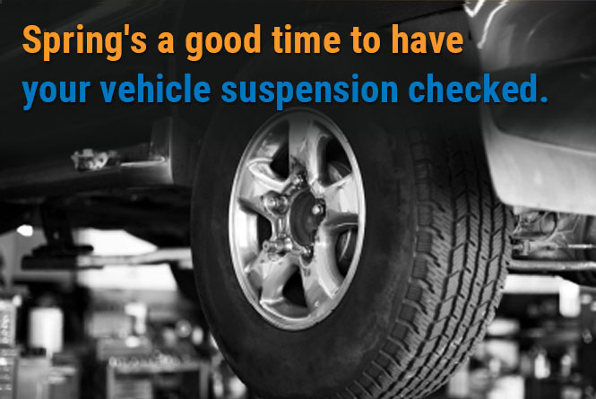Spring's a good time to have  your vehicle suspension checked