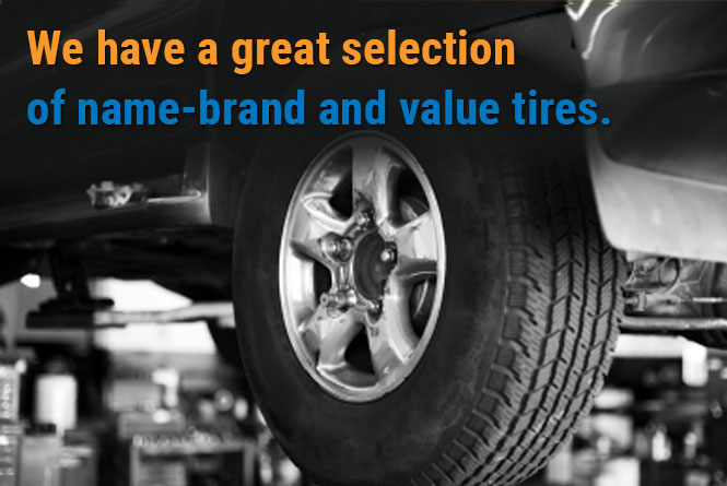 We have a great selection of name-brand and value tires